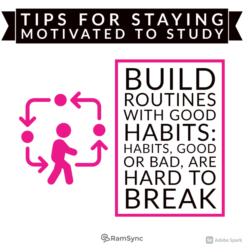 Study tip: Build in a routine and habits.