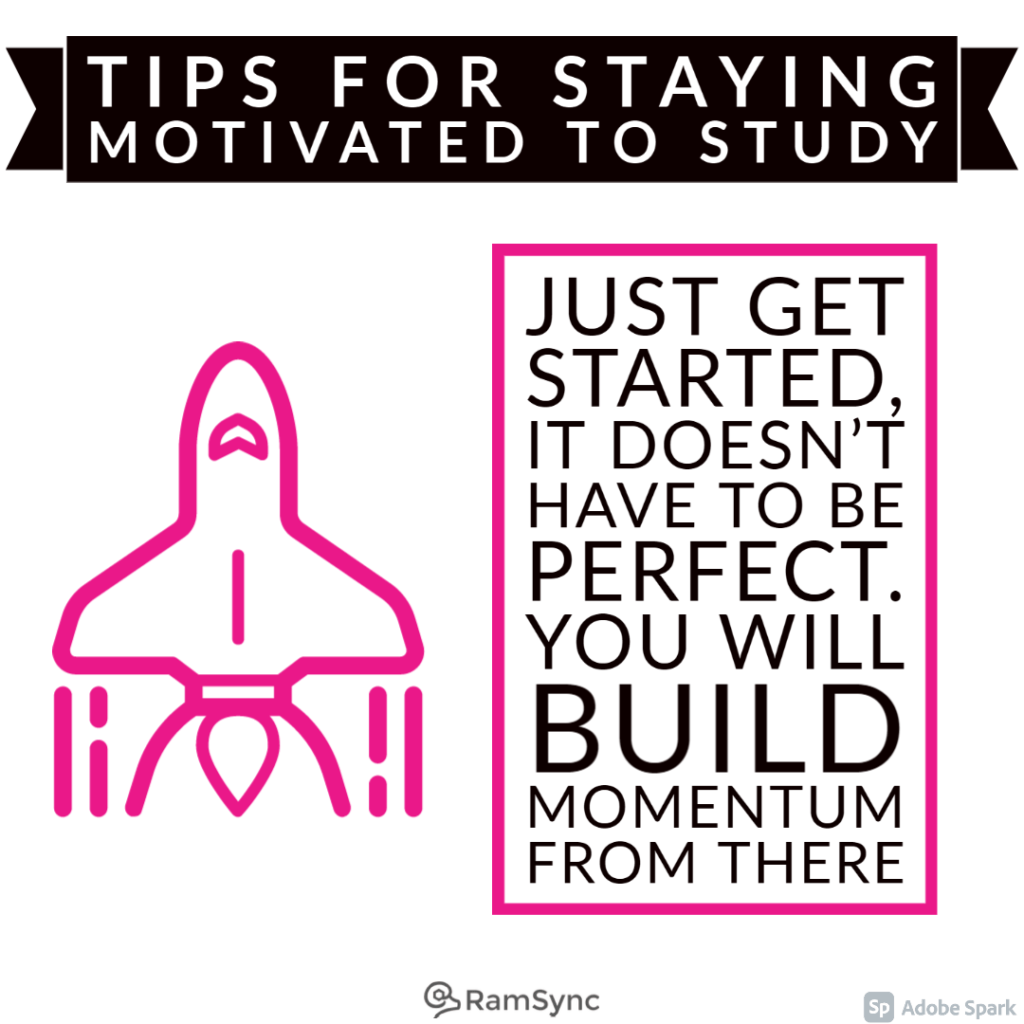 Study tip: Start. Beginnings don't have to be perfect, so just begin where you can!